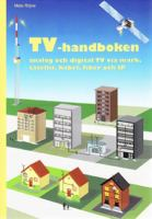 TV-handboken - analog och digital TV via mark, satellit, kabel, fiber och IP