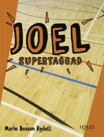 Joel - supertaggad / [Marie Bosson Rydell].