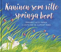 Kaninen som ville springa bort / text: Margaret Wise Brown ; bild: Clement Hurd svensk text: Rose Lagercrantz